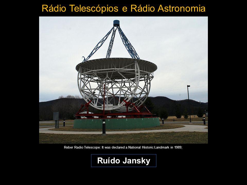 Rádio Telescópios e Rádio Astronomia Reber Radio Telescope: It was declared a National Historic Landmark in 1989; Ruído Jansky