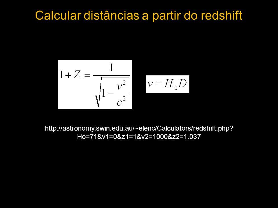 Calcular distâncias a partir do redshift http://astronomy.swin.edu.au/~elenc/Calculators/redshift.php? Ho=71&v1=0&z1=1&v2=1000&z2=1.037