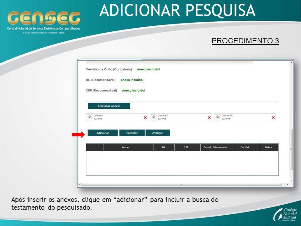 PROCEDIMENTO 3 Após inserir os anexos, clique em adicionar para incluir a busca de testamento do pesquisado. ADICIONAR PESQUISA
