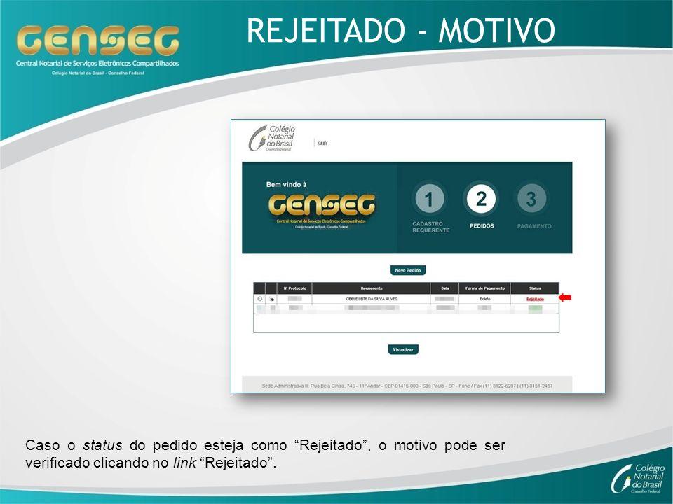 REJEITADO - MOTIVO Caso o status do pedido esteja como Rejeitado, o motivo pode ser verificado clicando no link Rejeitado.