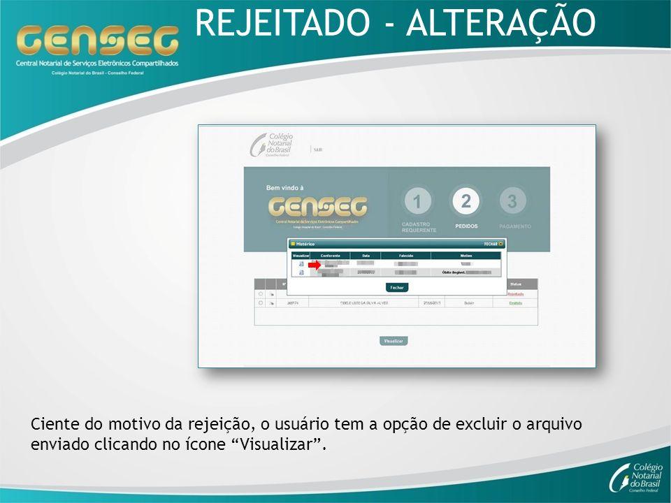 Ciente do motivo da rejeição, o usuário tem a opção de excluir o arquivo enviado clicando no ícone Visualizar. REJEITADO - ALTERAÇÃO