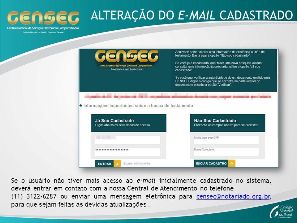 ALTERAÇÃO DO E-MAIL CADASTRADO Se o usuário não tiver mais acesso ao e-mail inicialmente cadastrado no sistema, deverá entrar em contato com a nossa C