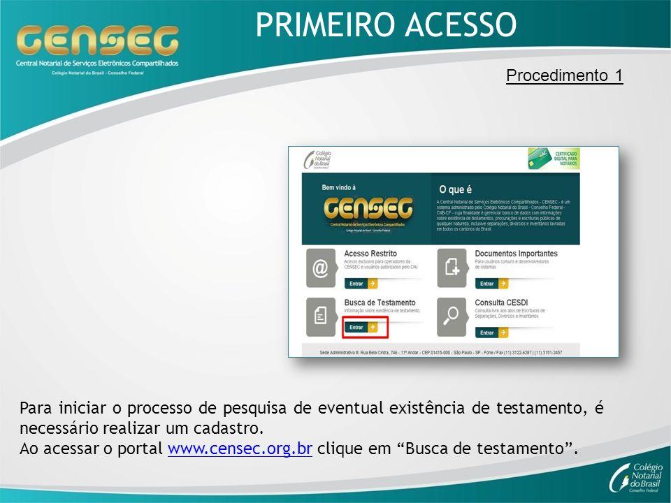 PRIMEIRO ACESSO Para iniciar o processo de pesquisa de eventual existência de testamento, é necessário realizar um cadastro. Ao acessar o portal www.c