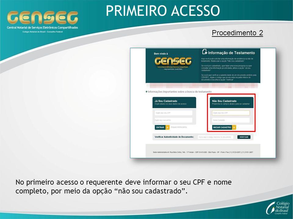 Procedimento 2 No primeiro acesso o requerente deve informar o seu CPF e nome completo, por meio da opção não sou cadastrado. PRIMEIRO ACESSO