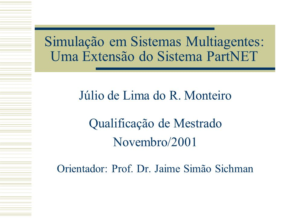 Simulação em Sistemas Multiagentes: Uma Extensão do Sistema PartNET Júlio de Lima do R. Monteiro Qualificação de Mestrado Novembro/2001 Orientador: Pr