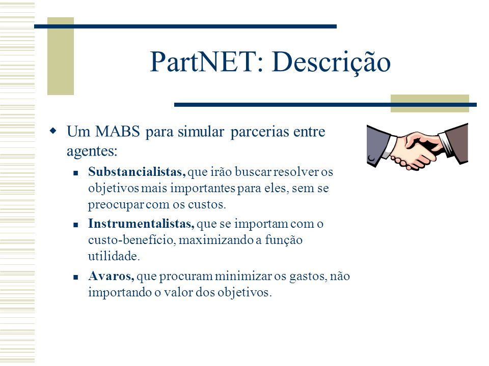 PartNET: Descrição Um MABS para simular parcerias entre agentes: Substancialistas, que irão buscar resolver os objetivos mais importantes para eles, s