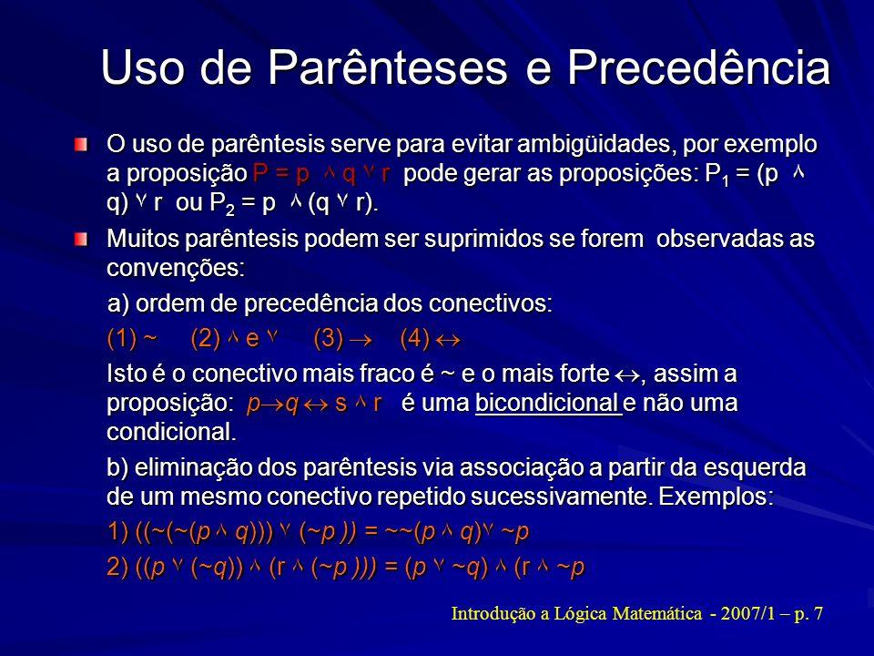 Uso de Parênteses e Precedência O uso de parêntesis serve para evitar ambigüidades, por exemplo a proposição P = p ۸ q ۷ r pode gerar as proposições: