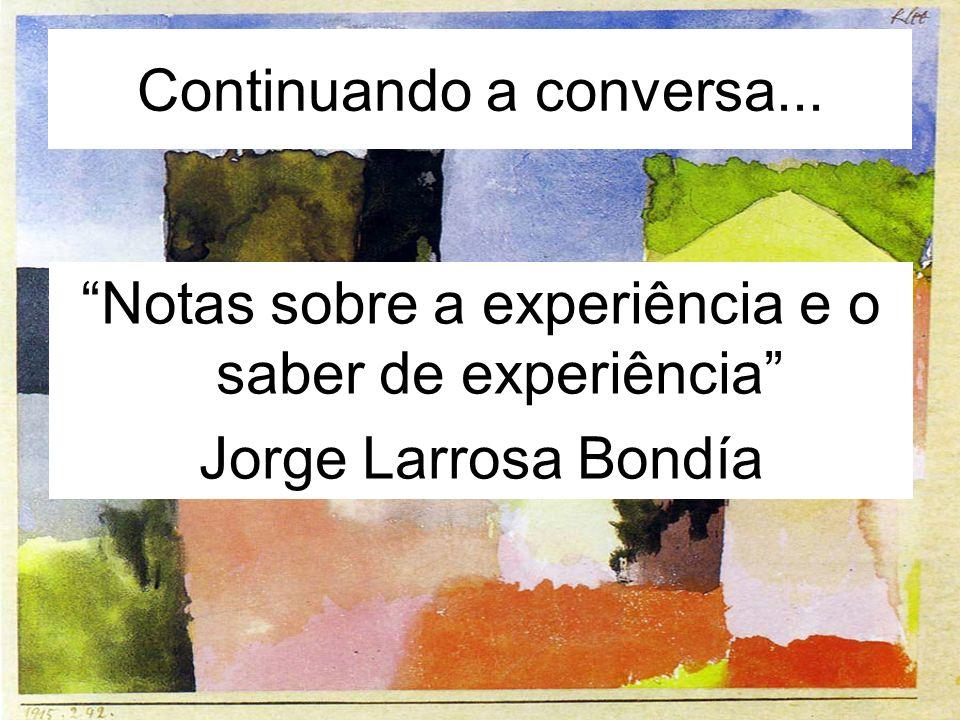Continuando a conversa... Notas sobre a experiência e o saber de experiência Jorge Larrosa Bondía