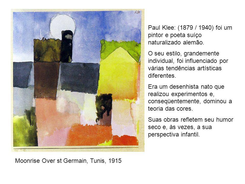 Paul Klee: (1879 / 1940) foi um pintor e poeta suíço naturalizado alemão. O seu estilo, grandemente individual, foi influenciado por várias tendências
