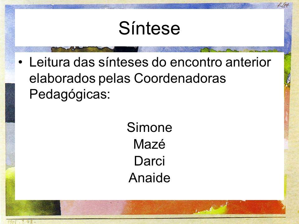 Síntese Leitura das sínteses do encontro anterior elaborados pelas Coordenadoras Pedagógicas: Simone Mazé Darci Anaide