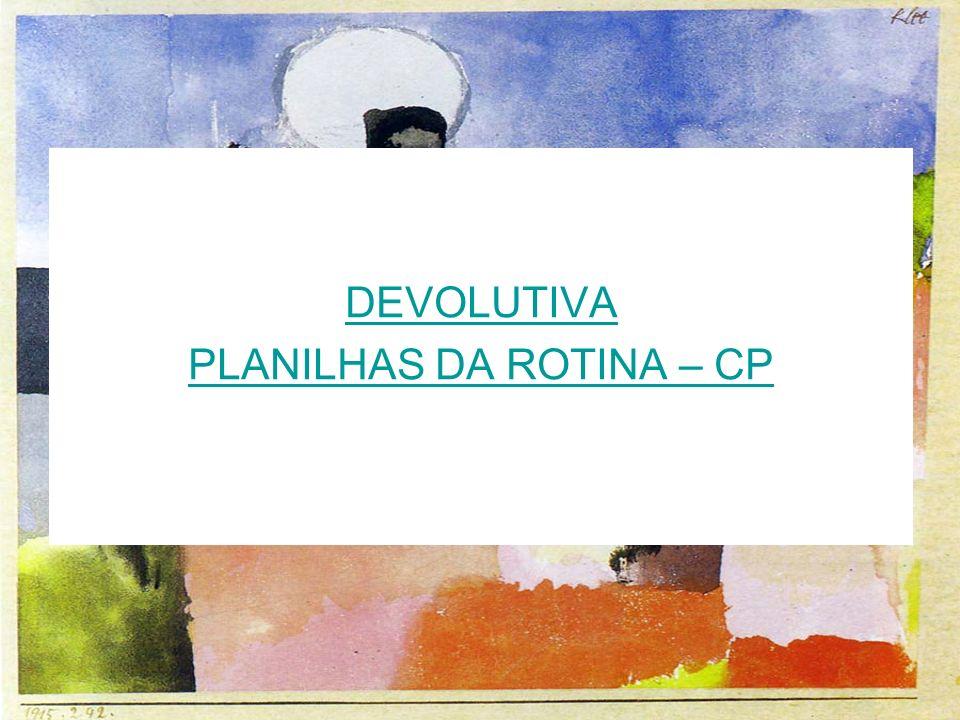 DEVOLUTIVA PLANILHAS DA ROTINA – CP