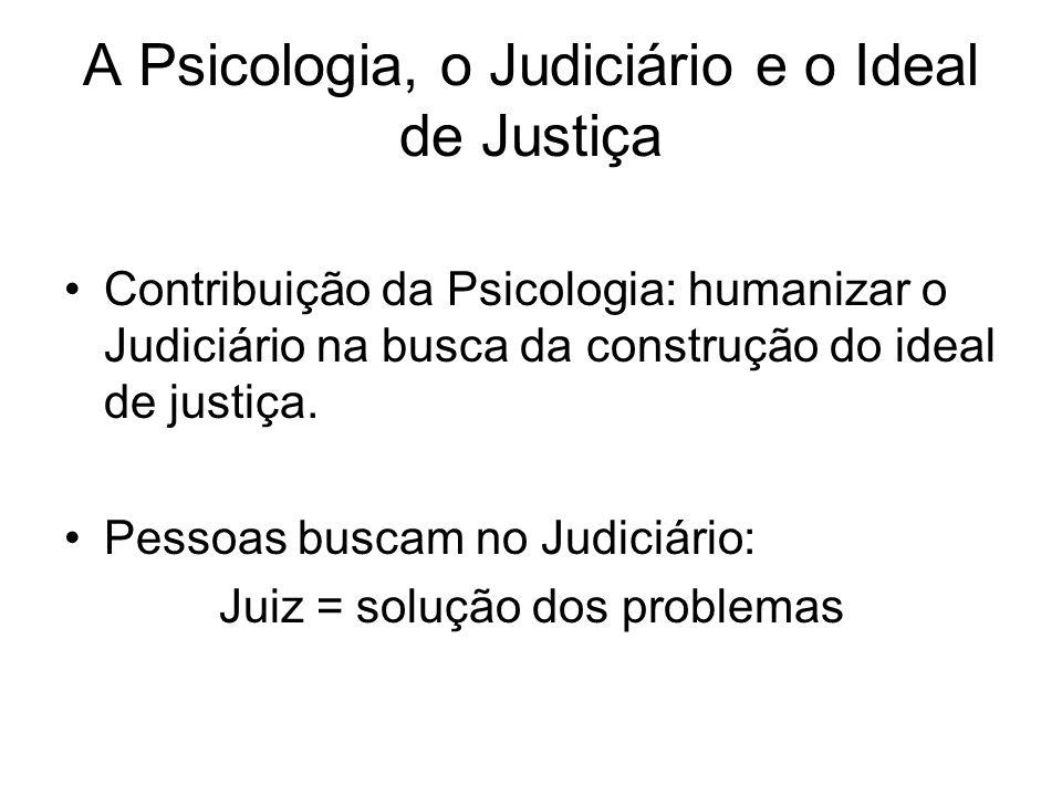 A Psicologia, o Judiciário e o Ideal de Justiça Contribuição da Psicologia: humanizar o Judiciário na busca da construção do ideal de justiça. Pessoas
