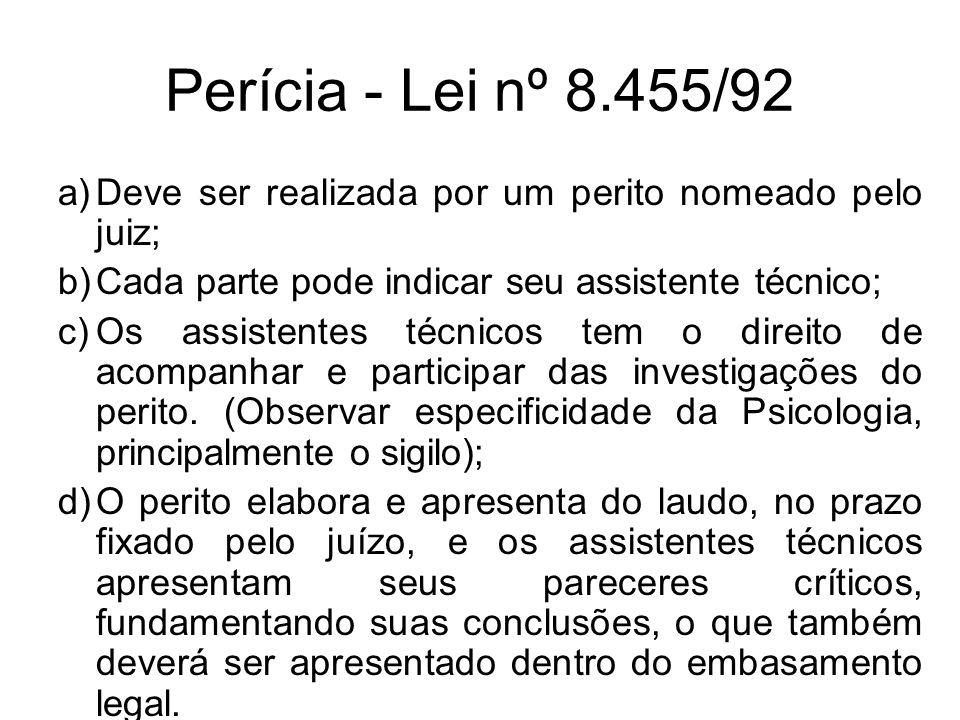 Perícia - Lei nº 8.455/92 a)Deve ser realizada por um perito nomeado pelo juiz; b)Cada parte pode indicar seu assistente técnico; c)Os assistentes téc