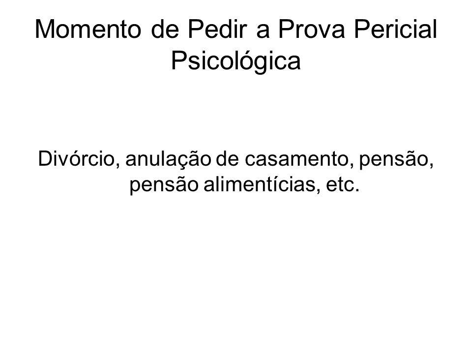 Momento de Pedir a Prova Pericial Psicológica Divórcio, anulação de casamento, pensão, pensão alimentícias, etc.