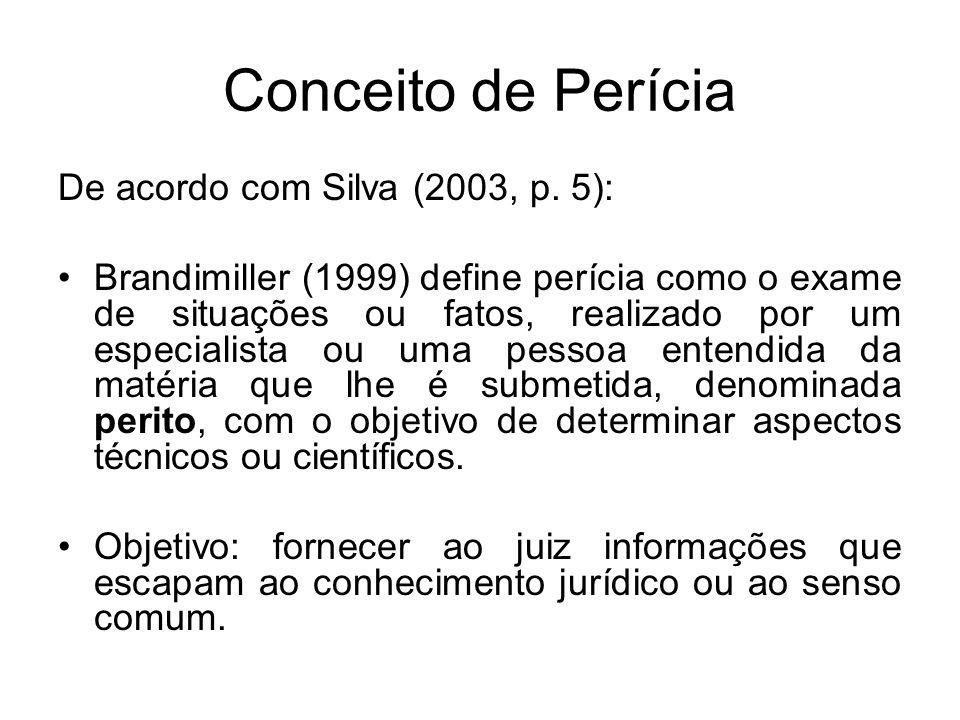 Conceito de Perícia De acordo com Silva (2003, p. 5): Brandimiller (1999) define perícia como o exame de situações ou fatos, realizado por um especial
