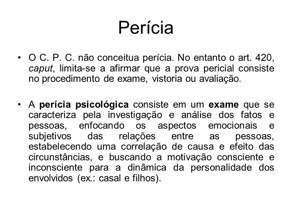 Perícia O C. P. C. não conceitua perícia. No entanto o art. 420, caput, limita-se a afirmar que a prova pericial consiste no procedimento de exame, vi