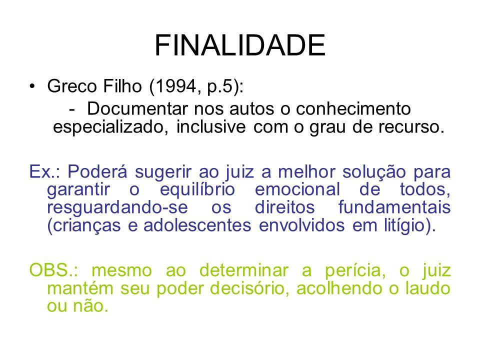 FINALIDADE Greco Filho (1994, p.5): -Documentar nos autos o conhecimento especializado, inclusive com o grau de recurso. Ex.: Poderá sugerir ao juiz a