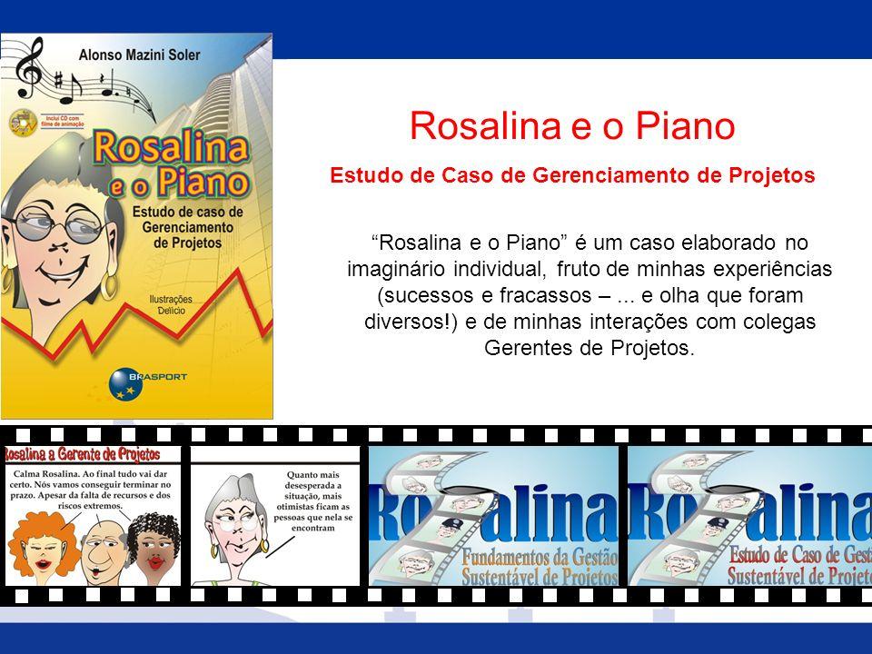 Rosalina e o Piano Estudo de Caso de Gerenciamento de Projetos Rosalina e o Piano é um caso elaborado no imaginário individual, fruto de minhas experi
