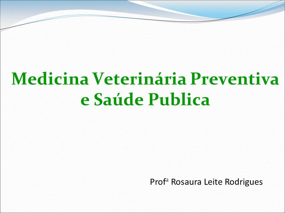 Medicina Veterinária Preventiva e Saúde Publica Prof a Rosaura Leite Rodrigues