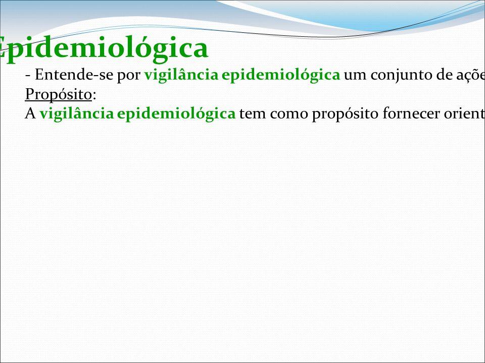 Vigilância Epidemiológica - Entende-se por vigilância epidemiológica um conjunto de ações que proporcionam o conhecimento, a detecção ou prevenção de