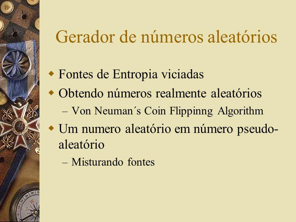 Gerador de números aleatórios Fontes de Entropia viciadas Obtendo números realmente aleatórios – Von Neuman´s Coin Flippinng Algorithm Um numero aleat