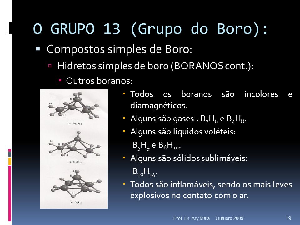 O GRUPO 13 (Grupo do Boro): Compostos simples de Boro: Hidretos simples de boro (BORANOS cont.): Outros boranos: Todos os boranos são incolores e diam