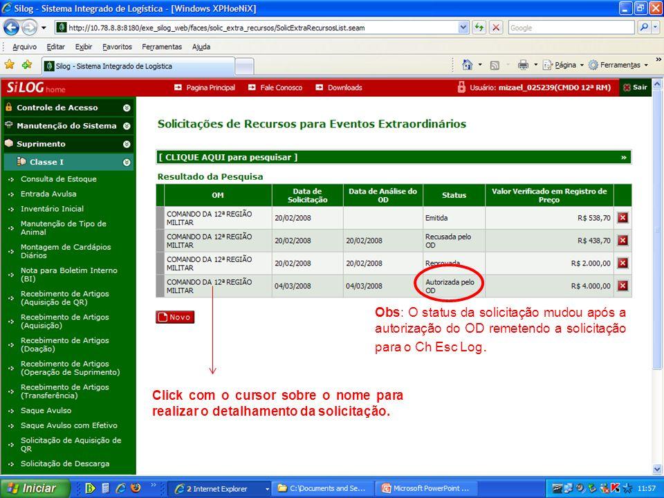 Obs: O status da solicitação mudou após a autorização do OD remetendo a solicitação para o Ch Esc Log. Click com o cursor sobre o nome para realizar o