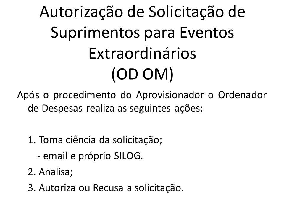 Autorização de Solicitação de Suprimentos para Eventos Extraordinários (OD OM) Após o procedimento do Aprovisionador o Ordenador de Despesas realiza a