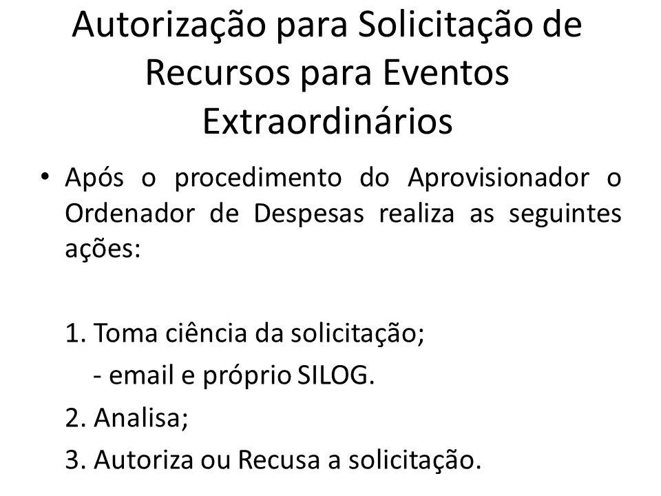 Autorização para Solicitação de Recursos para Eventos Extraordinários Após o procedimento do Aprovisionador o Ordenador de Despesas realiza as seguint