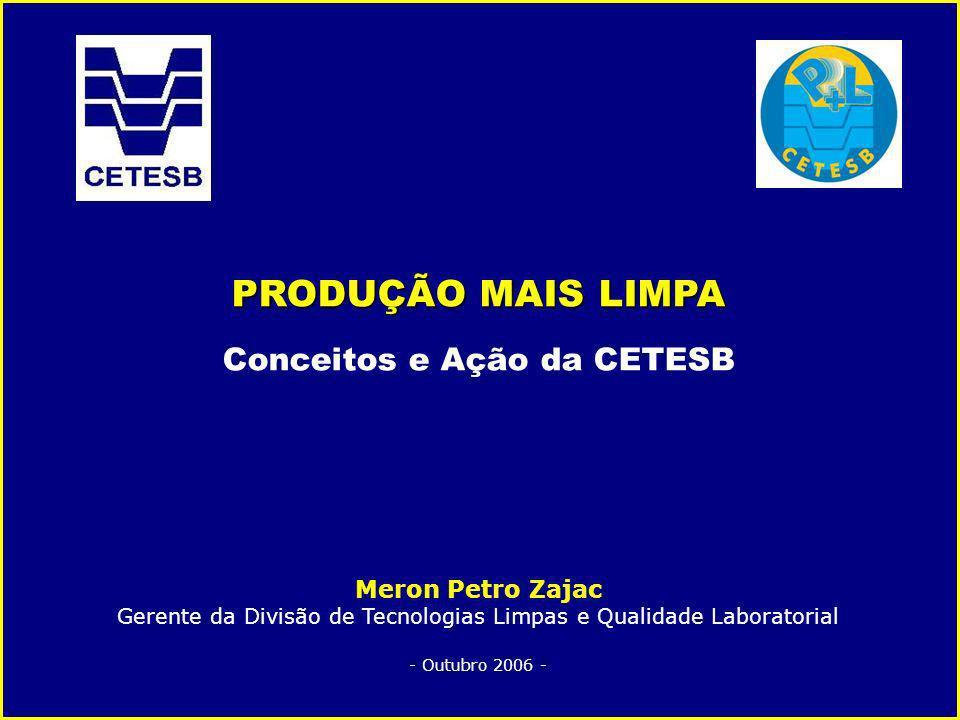 Produção mais Limpa Conceitos e ação da CETESB PRODUÇÃO MAIS LIMPA Conceitos e Ação da CETESB Meron Petro Zajac Gerente da Divisão de Tecnologias Limp