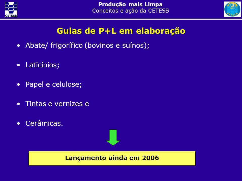 Produção mais Limpa Conceitos e ação da CETESB Guias de P+L em elaboração Abate/ frigorífico (bovinos e suínos); Laticínios; Papel e celulose; Tintas
