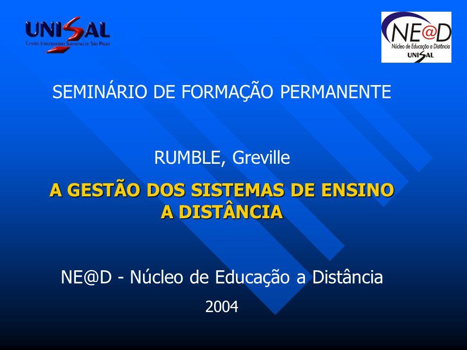 SEMINÁRIO DE FORMAÇÃO PERMANENTE RUMBLE, Greville A GESTÃO DOS SISTEMAS DE ENSINO A DISTÂNCIA NE@D - Núcleo de Educação a Distância 2004