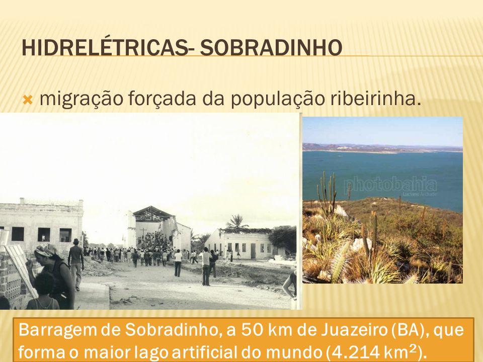HIDRELÉTRICAS- SOBRADINHO migração forçada da população ribeirinha.