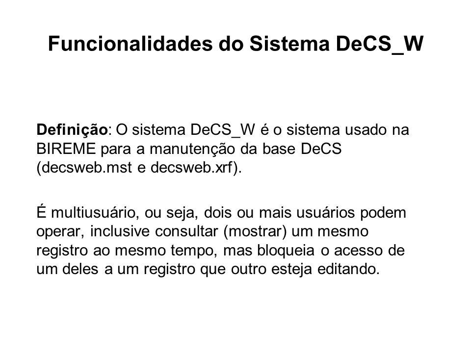 Funcionalidades do Sistema DeCS_W Definição: O sistema DeCS_W é o sistema usado na BIREME para a manutenção da base DeCS (decsweb.mst e decsweb.xrf).