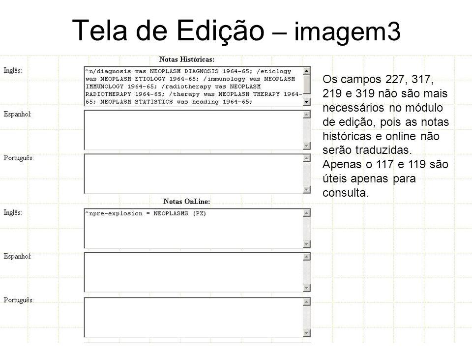 Tela de Edição – imagem3 Os campos 227, 317, 219 e 319 não são mais necessários no módulo de edição, pois as notas históricas e online não serão traduzidas.