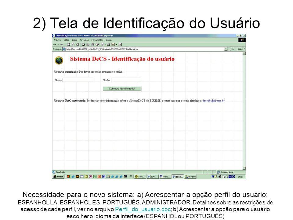 2) Tela de Identificação do Usuário Necessidade para o novo sistema: a) Acrescentar a opção perfil do usuário: ESPANHOL LA, ESPANHOL ES, PORTUGUÊS, ADMINISTRADOR.