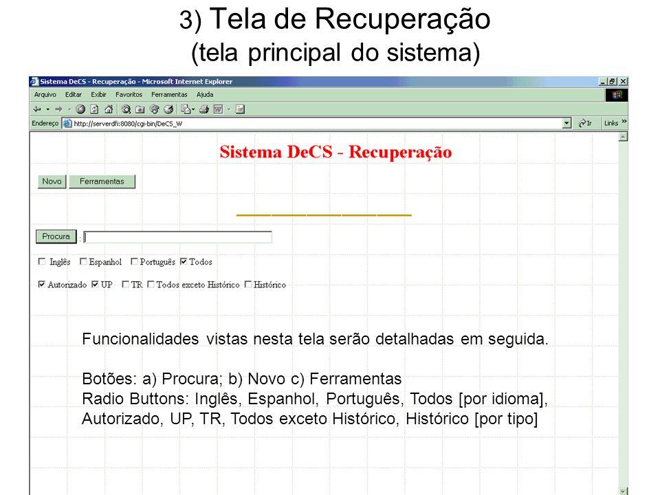3) Tela de Recuperação (tela principal do sistema) Funcionalidades vistas nesta tela serão detalhadas em seguida.