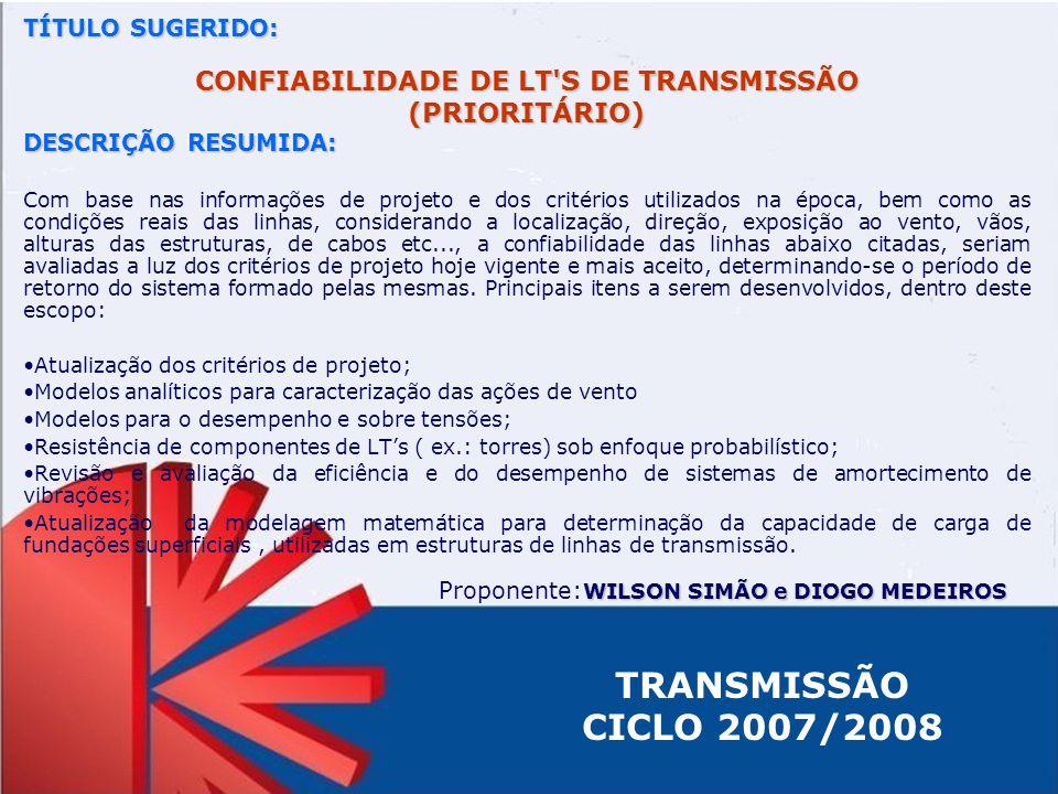 TRANSMISSÃO CICLO 2007/2008 TÍTULO SUGERIDO: CONFIABILIDADE DE LT'S DE TRANSMISSÃO (PRIORITÁRIO) DESCRIÇÃO RESUMIDA: Com base nas informações de proje