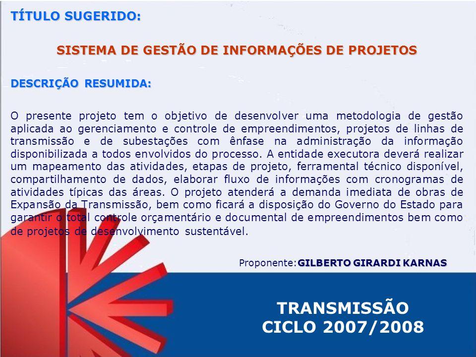 TÍTULO SUGERIDO: SISTEMA DE GESTÃO DE INFORMAÇÕES DE PROJETOS DESCRIÇÃO RESUMIDA: O presente projeto tem o objetivo de desenvolver uma metodologia de