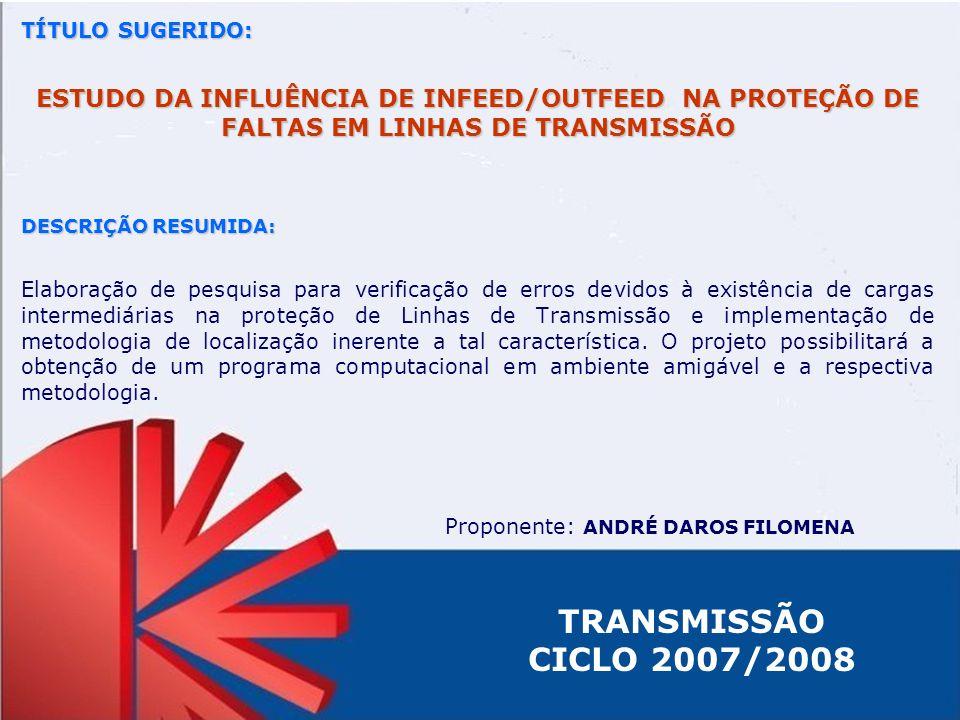 TÍTULO SUGERIDO: ESTUDO DA INFLUÊNCIA DE INFEED/OUTFEED NA PROTEÇÃO DE FALTAS EM LINHAS DE TRANSMISSÃO DESCRIÇÃO RESUMIDA: Elaboração de pesquisa para