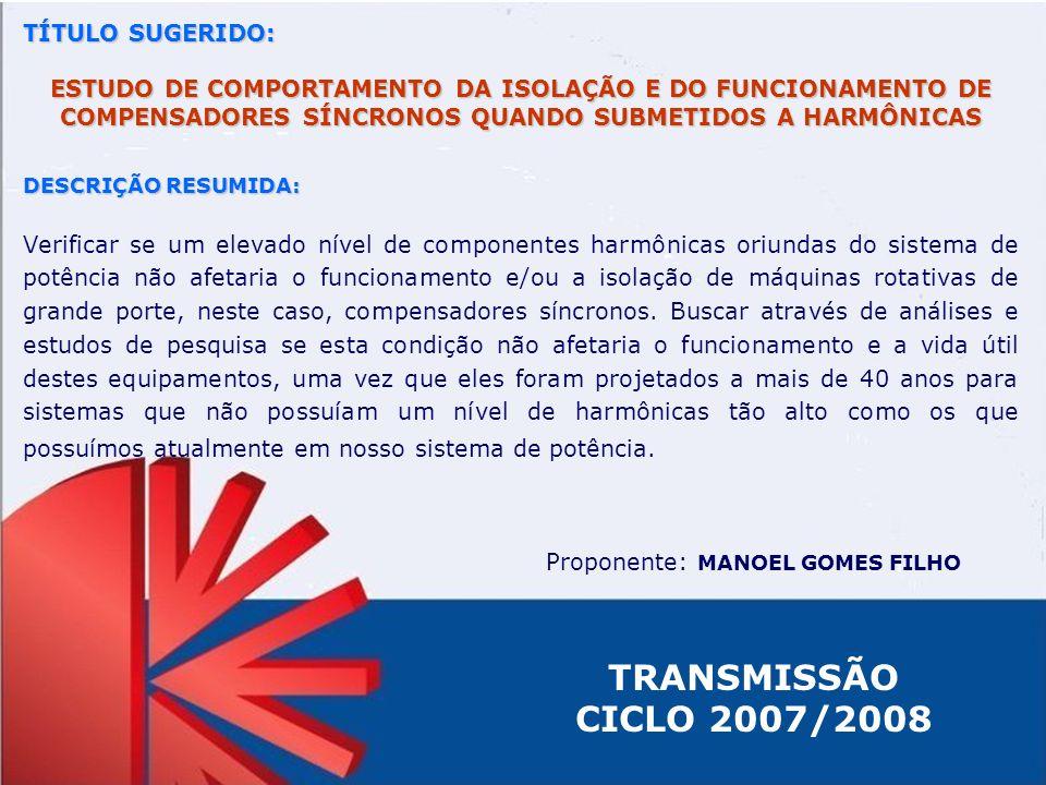TÍTULO SUGERIDO: ESTUDO DE COMPORTAMENTO DA ISOLAÇÃO E DO FUNCIONAMENTO DE COMPENSADORES SÍNCRONOS QUANDO SUBMETIDOS A HARMÔNICAS DESCRIÇÃO RESUMIDA:
