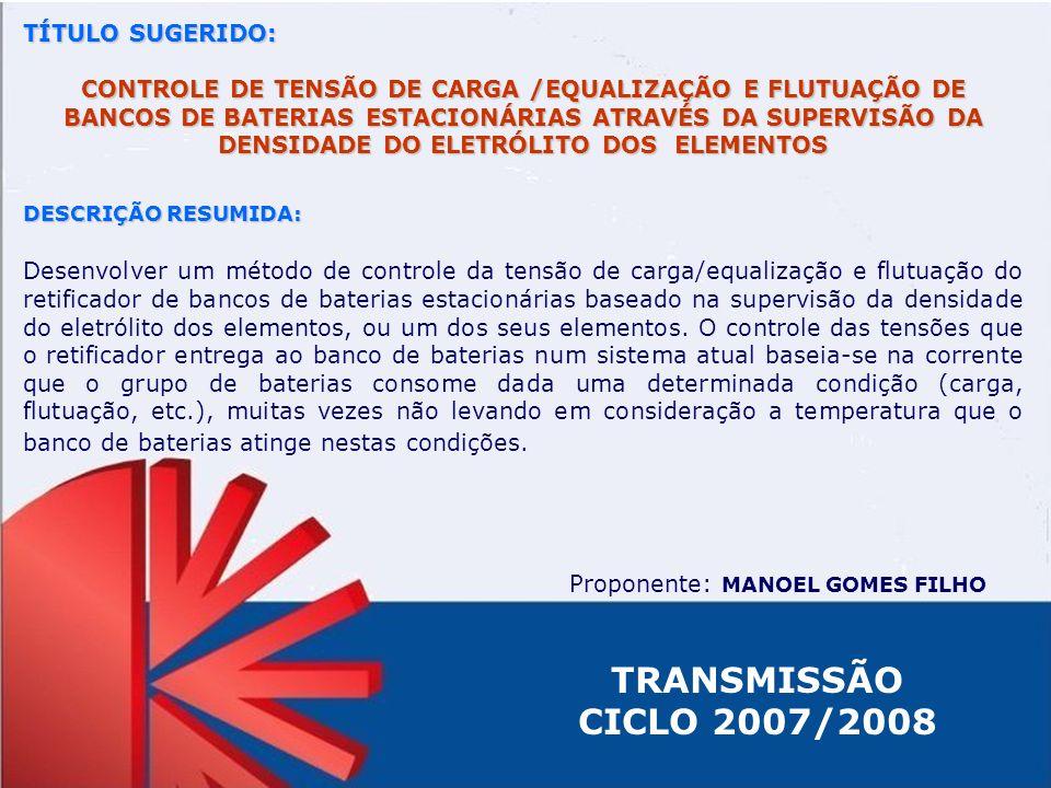 TÍTULO SUGERIDO: CONTROLE DE TENSÃO DE CARGA /EQUALIZAÇÃO E FLUTUAÇÃO DE BANCOS DE BATERIAS ESTACIONÁRIAS ATRAVÉS DA SUPERVISÃO DA DENSIDADE DO ELETRÓ