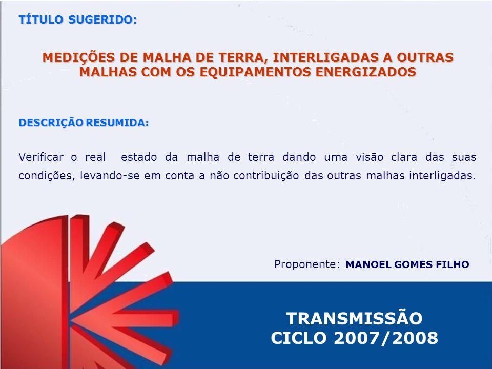 TÍTULO SUGERIDO: MEDIÇÕES DE MALHA DE TERRA, INTERLIGADAS A OUTRAS MALHAS COM OS EQUIPAMENTOS ENERGIZADOS DESCRIÇÃO RESUMIDA: Verificar o real estado