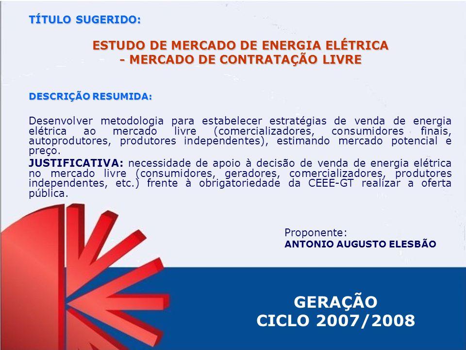 TÍTULO SUGERIDO: ESTUDO DE MERCADO DE ENERGIA ELÉTRICA - MERCADO DE CONTRATAÇÃO LIVRE DESCRIÇÃO RESUMIDA: Desenvolver metodologia para estabelecer est