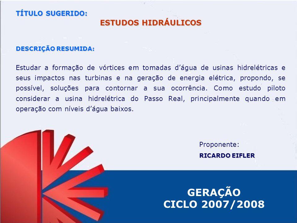 TÍTULO SUGERIDO: ESTUDOS HIDRÁULICOS DESCRIÇÃO RESUMIDA: Estudar a formação de vórtices em tomadas dágua de usinas hidrelétricas e seus impactos nas t