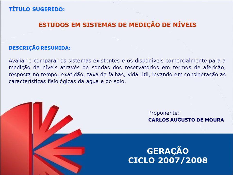 GERAÇÃO CICLO 2007/2008 TÍTULO SUGERIDO: ESTUDOS EM SISTEMAS DE MEDIÇÃO DE NÍVEIS DESCRIÇÃO RESUMIDA: Avaliar e comparar os sistemas existentes e os d