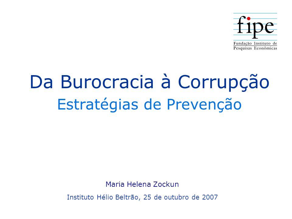 Da Burocracia à Corrupção Estratégias de Prevenção Maria Helena Zockun Instituto Hélio Beltrão, 25 de outubro de 2007