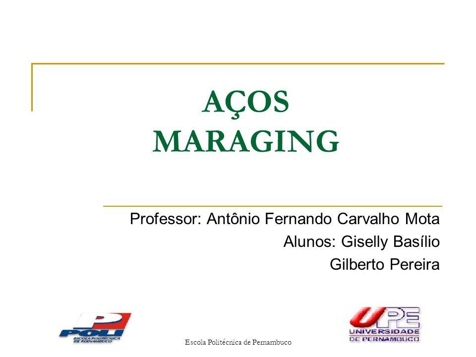 Escola Politécnica de Pernambuco AÇOS MARAGING Professor: Antônio Fernando Carvalho Mota Alunos: Giselly Basílio Gilberto Pereira