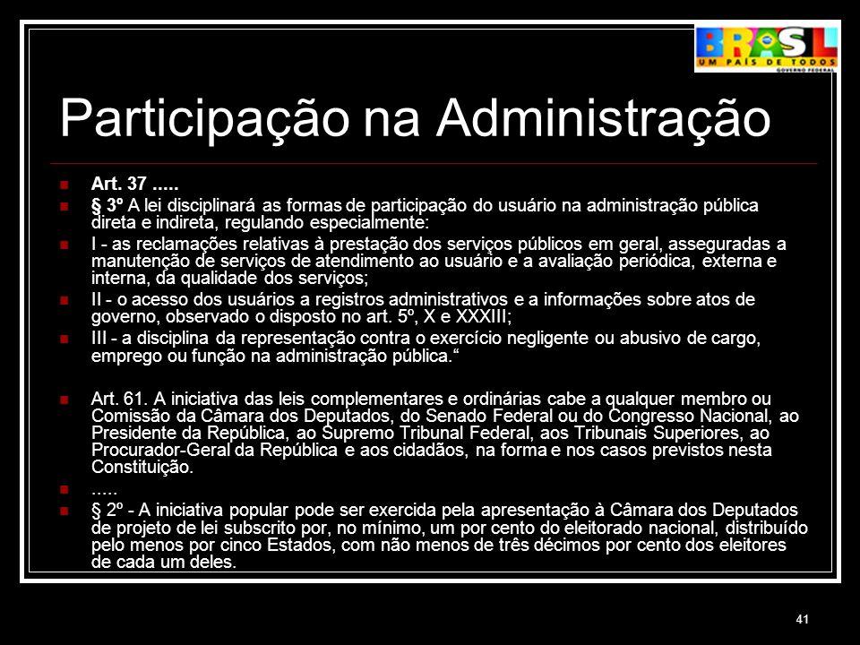 41 Participação na Administração Art. 37..... § 3º A lei disciplinará as formas de participação do usuário na administração pública direta e indireta,