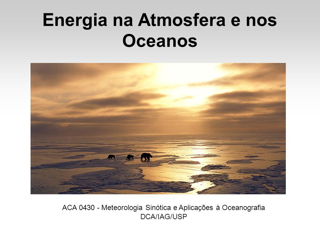 Energia na Atmosfera e nos Oceanos ACA 0430 - Meteorologia Sinótica e Aplicações à Oceanografia DCA/IAG/USP